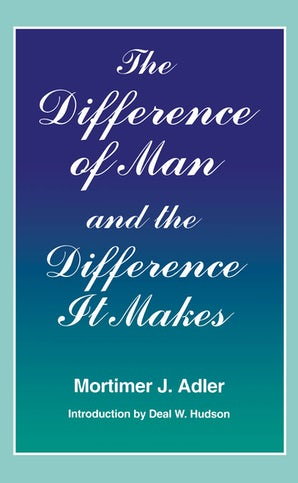 The Difference of Man and the Difference It Makes Paperback  by Mortimer J. Adler