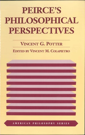 Peirce's Philosophical Perspectives Paperback  by Vincent G. Potter