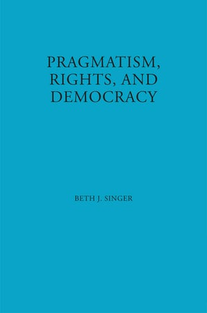Pragmatism, Rights, and Democracy Paperback  by Beth J. Singer