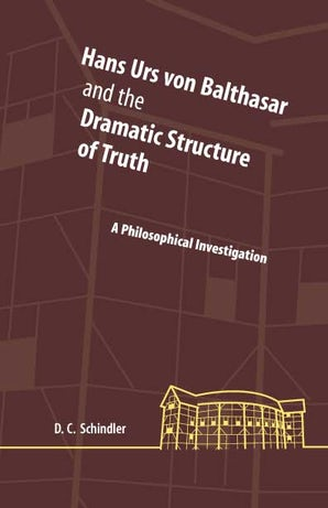 Hans Urs von Balthasar and the Dramatic Structure of Truth Hardcover  by David C. Schindler