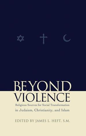 Beyond Violence Hardcover  by James L. Heft, S.M.