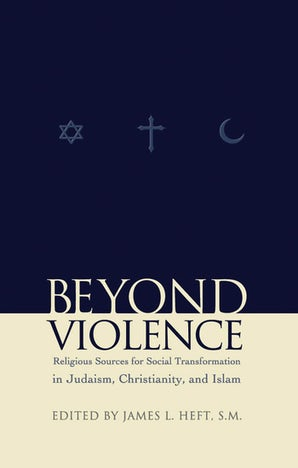 Beyond Violence Paperback  by James L. Heft, S.M.