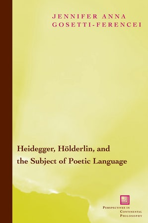 Heidegger, Hölderlin, and the Subject of Poetic Language Paperback  by Jennifer Anna Gosetti-Ferencei