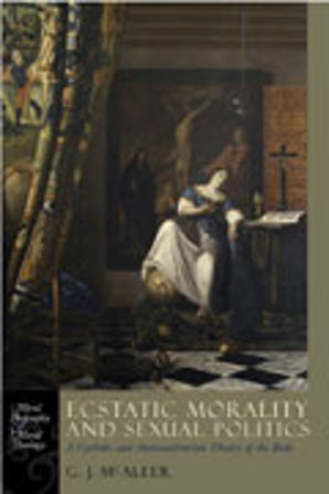 Ecstatic Morality and Sexual Politics Hardcover  by Graham James McAleer