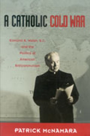 A Catholic Cold War Hardcover  by Patrick J. McNamara