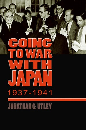 Going to War with Japan, 1937-1941 Paperback  by Jonathan G. Utley