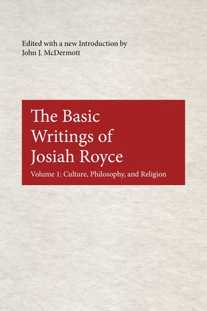 The Basic Writings of Josiah Royce, Volume I Paperback  by John J. McDermott