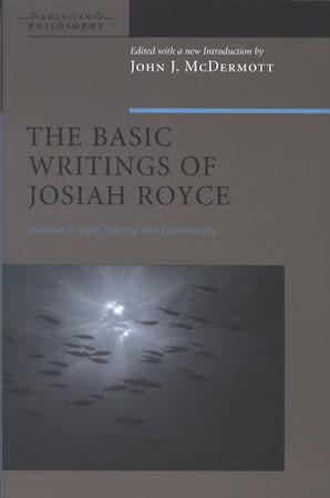 The Basic Writings of Josiah Royce, Volume II