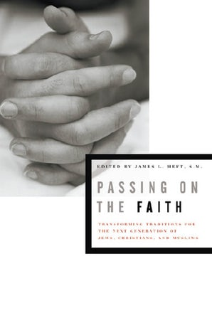 Passing on the Faith Hardcover  by James L. Heft, S.M.