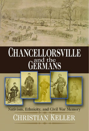 Chancellorsville and the Germans Paperback  by Christian B. Keller