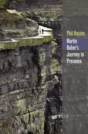 Martin Buber's Journey to Presence Hardcover  by Phil Huston