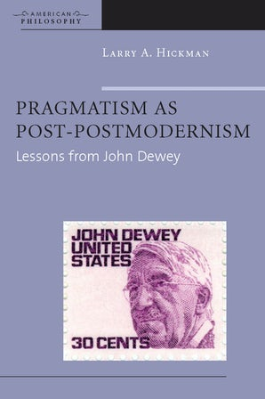Pragmatism as Post-Postmodernism Paperback  by Larry A. Hickman