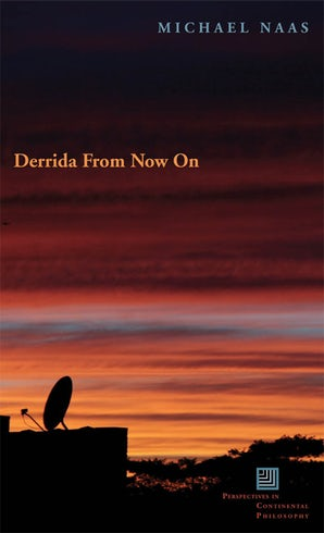 Derrida From Now On Paperback  by Michael Naas