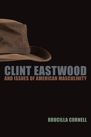 Clint Eastwood and Issues of American Masculinity Paperback  by Drucilla Cornell