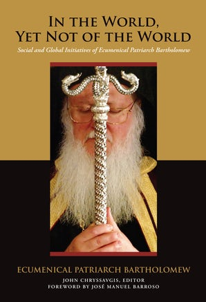 In the World, Yet Not of the World Hardcover  by Ecumenical Patriarch Bartholomew