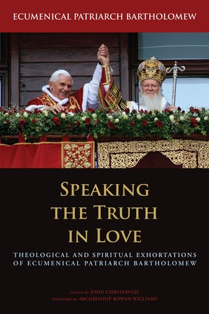 Speaking the Truth in Love Hardcover  by Ecumenical Patriarch Bartholomew