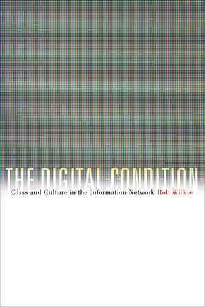 The Digital Condition Hardcover  by Rob Wilkie
