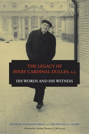 The Legacy of Avery Cardinal Dulles, S.J. Hardcover  by Anne-Marie Kirmse, O.P.