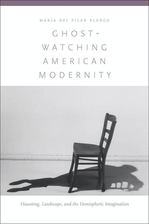 Ghost-Watching American Modernity Hardcover  by María del Pilar Blanco