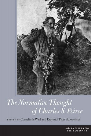 The Normative Thought of Charles S. Peirce Hardcover  by Cornelis de Waal