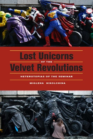 Lost Unicorns of the Velvet Revolutions Paperback  by Miglena Nikolchina