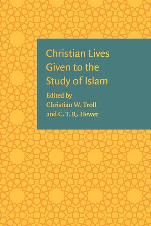 Christian Lives Given to the Study of Islam Hardcover  by Christian W. Troll