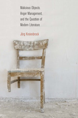 Malicious Objects, Anger Management, and the Question of Modern Literature Paperback  by Jörg Kreienbrock