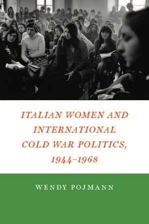 Italian Women and International Cold War Politics, 1944-1968 Hardcover  by Wendy Pojmann