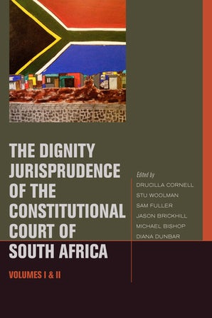 The Dignity Jurisprudence of the Constitutional Court of South Africa Hardcover  by Drucilla Cornell