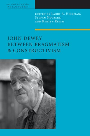 John Dewey Between Pragmatism and Constructivism Paperback  by Larry A. Hickman