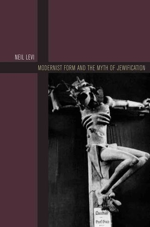 Modernist Form and the Myth of Jewification Hardcover  by Neil Levi