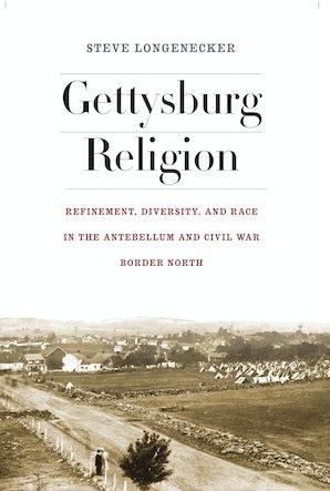 Gettysburg Religion Hardcover  by Steve Longenecker
