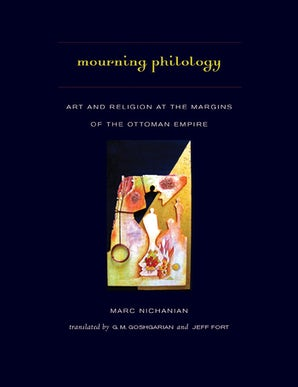 Mourning Philology Hardcover  by Marc Nichanian