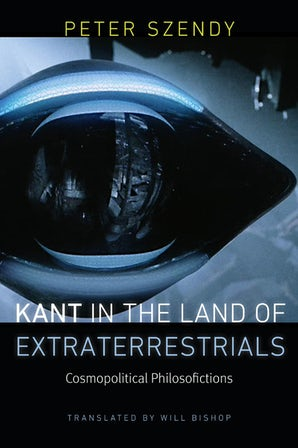 Kant in the Land of Extraterrestrials Paperback  by Peter Szendy