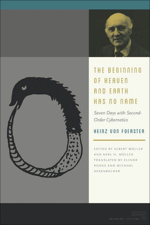 The Beginning of Heaven and Earth Has No Name Paperback  by Heinz von Foerster