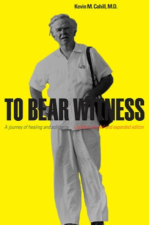 To Bear Witness Hardcover  by Kevin M. Cahill, M.D.