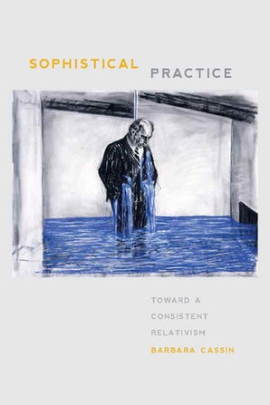 Sophistical Practice Paperback  by Barbara Cassin