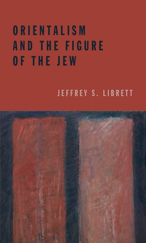 Orientalism and the Figure of the Jew Paperback  by Jeffrey S. Librett