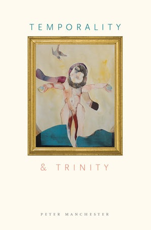 Temporality and Trinity Hardcover  by Peter Manchester