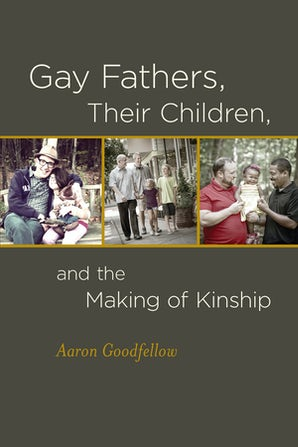 Gay Fathers, Their Children, and the Making of Kinship Paperback  by Aaron Goodfellow