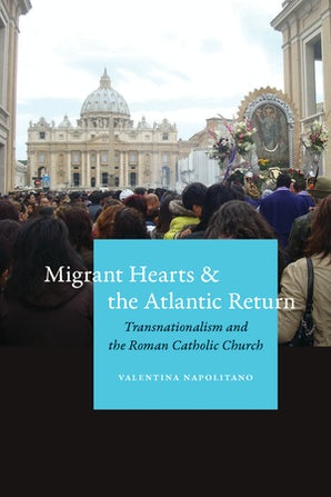 Migrant Hearts and the Atlantic Return Paperback  by Valentina Napolitano