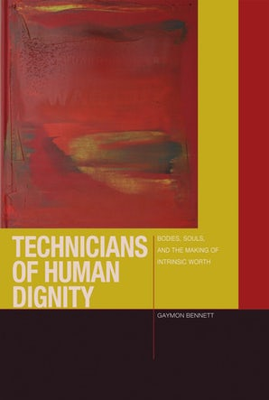 Technicians of Human Dignity Hardcover  by Gaymon Bennett