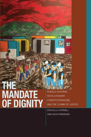 The Mandate of Dignity Paperback  by Drucilla Cornell