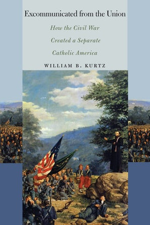 Excommunicated from the Union Paperback  by William  B. Kurtz