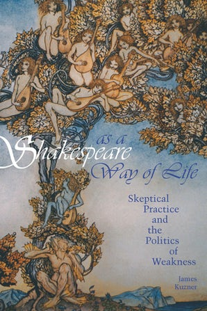Shakespeare as a Way of Life Paperback  by James Kuzner