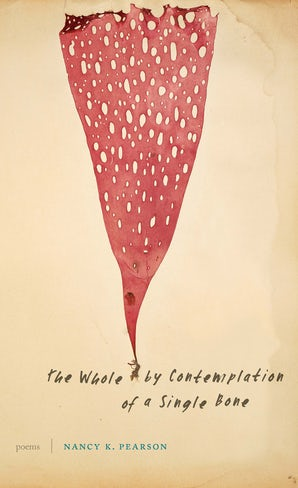 The Whole by Contemplation of a Single Bone Paperback  by Nancy K. Pearson