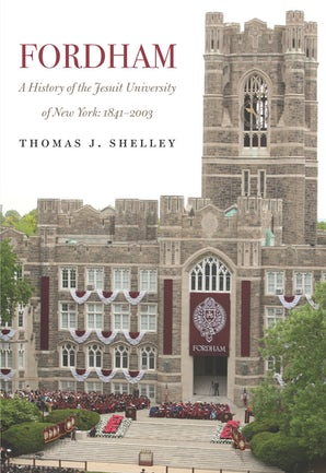Fordham, A History of the Jesuit University of New York Hardcover  by Thomas J. Shelley