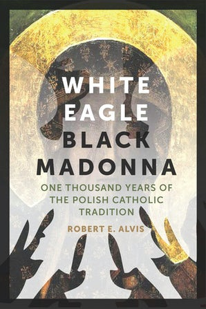 White Eagle, Black Madonna Paperback  by Robert E. Alvis