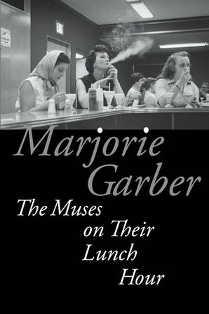 The Muses on Their Lunch Hour Paperback  by Marjorie Garber