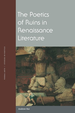The Poetics of Ruins in Renaissance Literature Paperback  by Andrew Hui